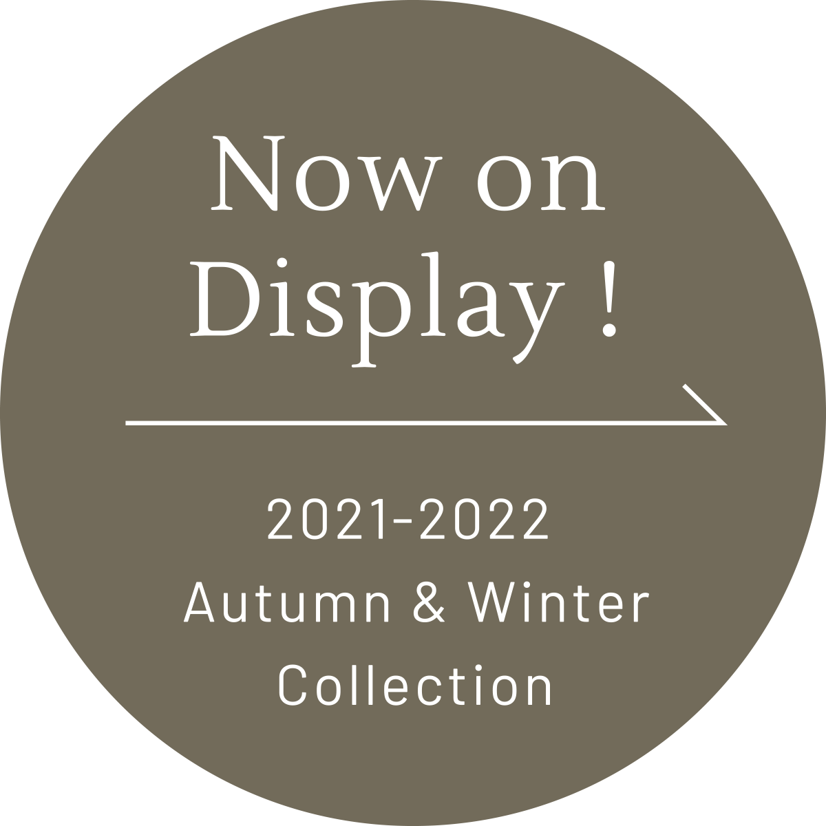 Now on Display ! 2021-2022 Autumn & Winter Collection